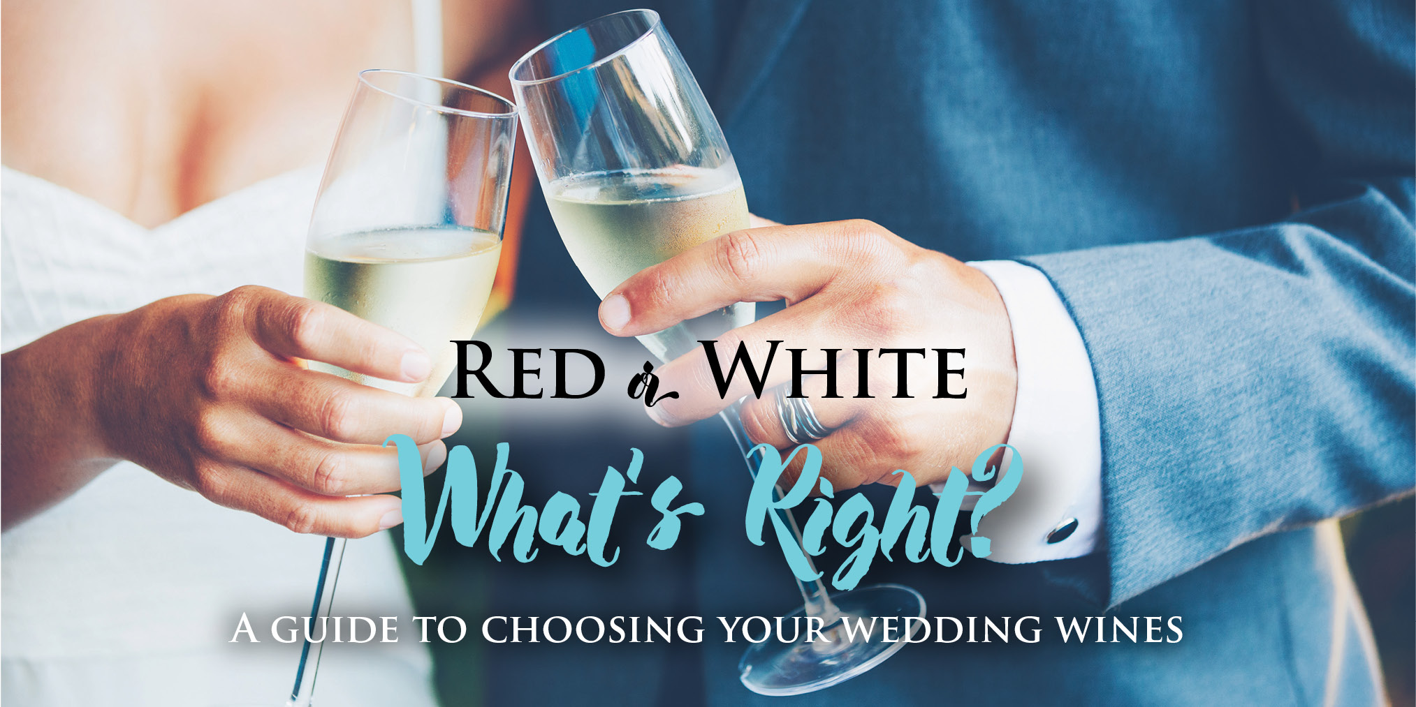 Red or White - What's Right/ A Guide to Choosing Your Wedding Wines