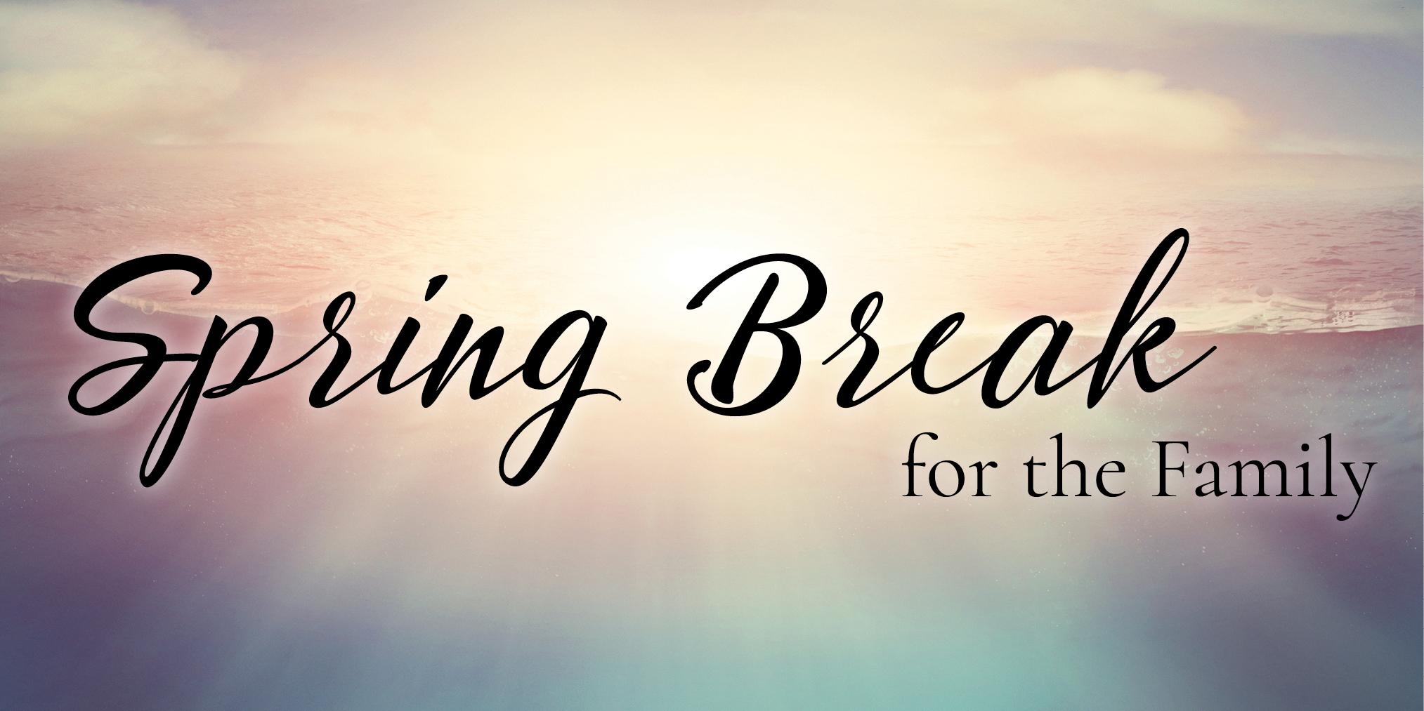 Spring Break for the Family