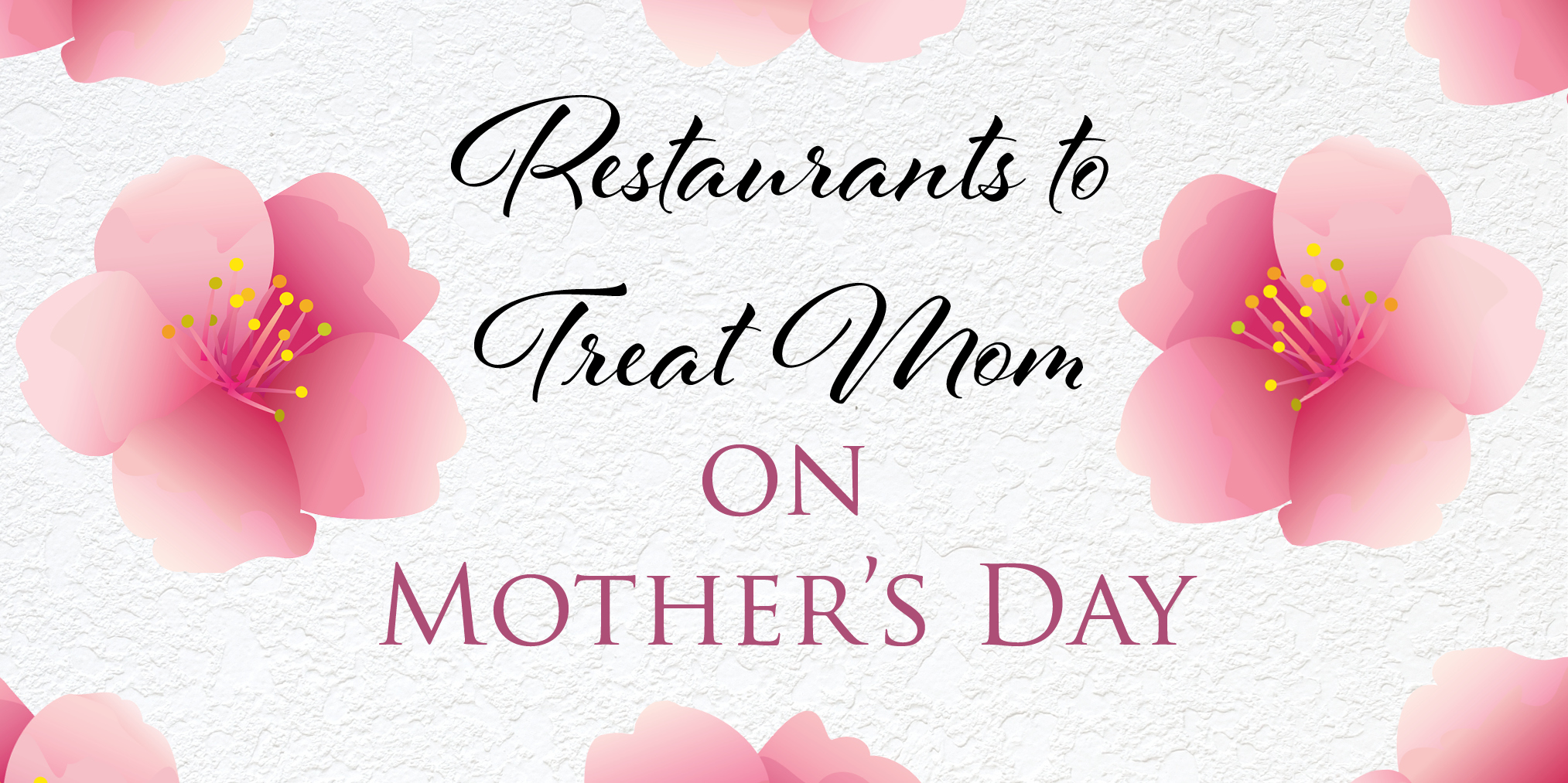Restaurants To Treat Mom On Mothers Day Vivareston